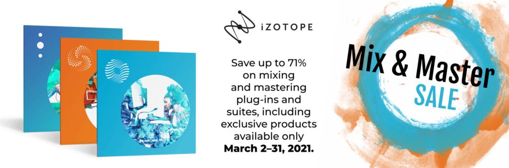 Sale: iZotope Mix & Master Sale - March 2 - 31, 2021