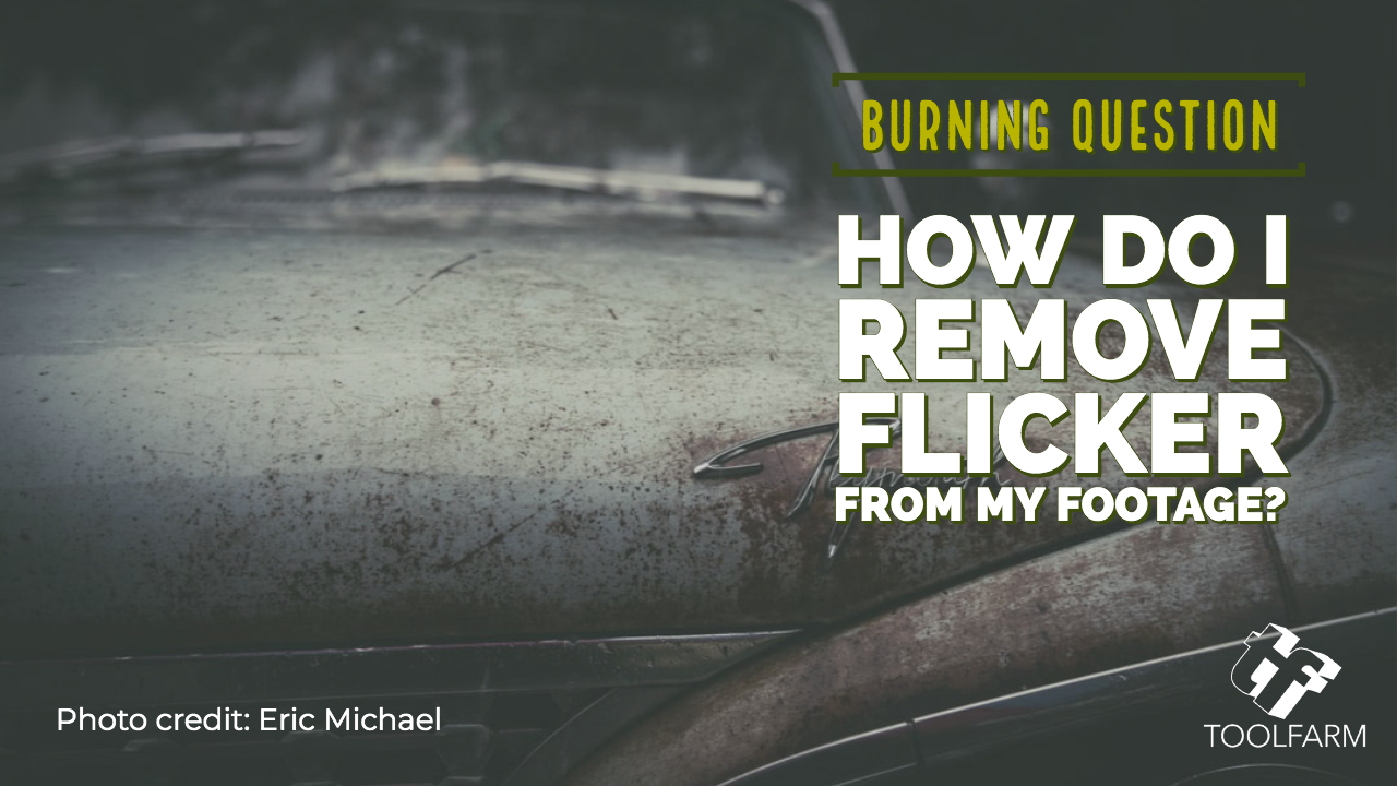 burning question: removing flicker