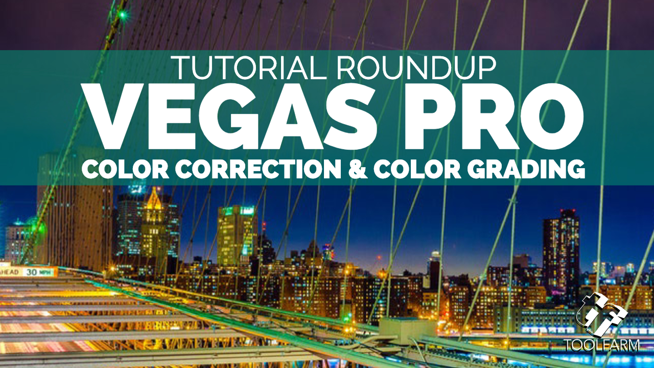 Vegas Pro Color Correction and Color Grading Tutorial Roundup
