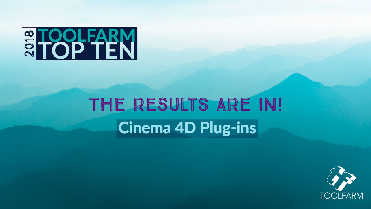 Top 10 Cinema 4D Plug-ins: The Toolfarm Top 10 Votes for 2018