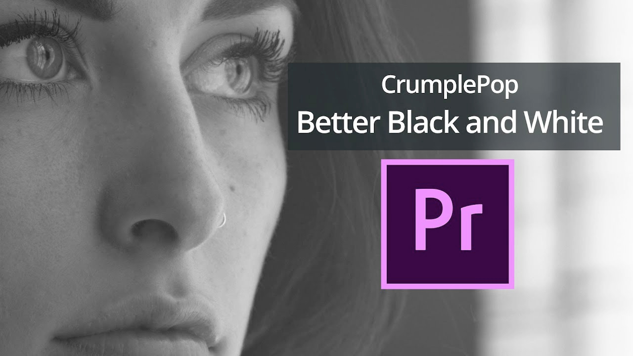 crumplepop better black and white tutorial for premiere pro