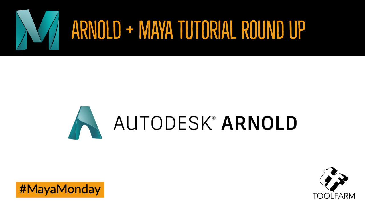 Arnold + Maya Tutorial Round Up