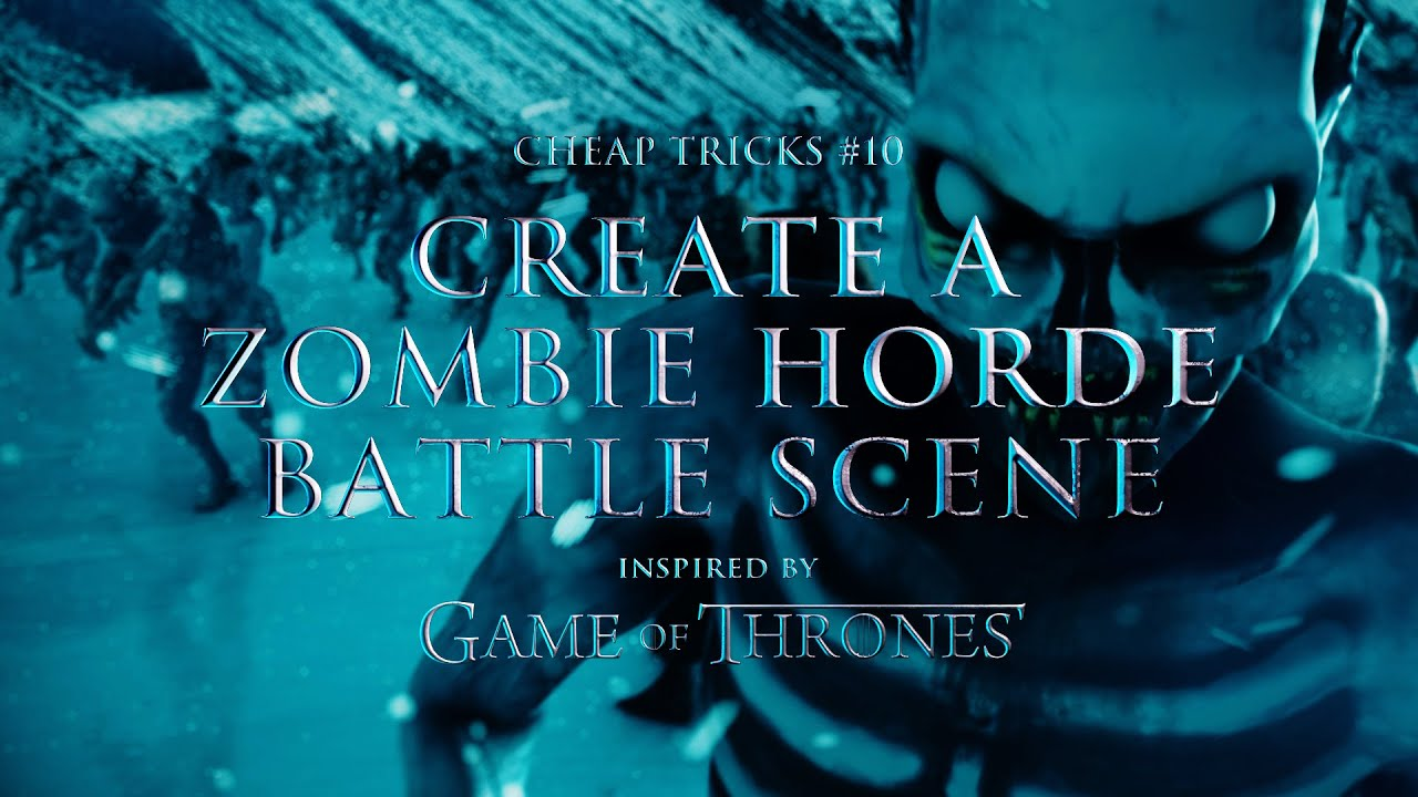Cheap Tricks | Creating A Zombie Horde Battle Scene - Game of Thrones VFX Part 3