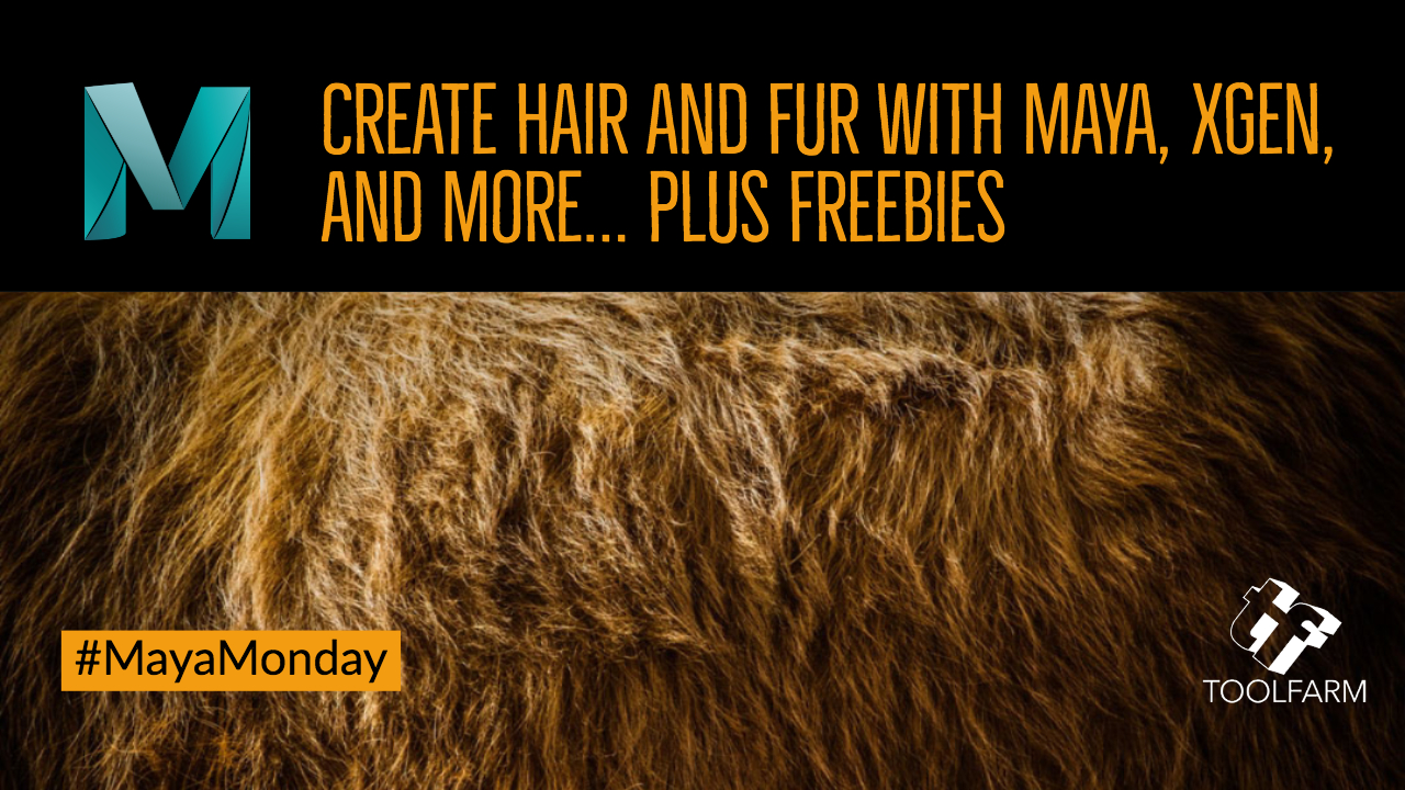 Create Hair and Fur with Maya, XGen, and More... Plus Freebies