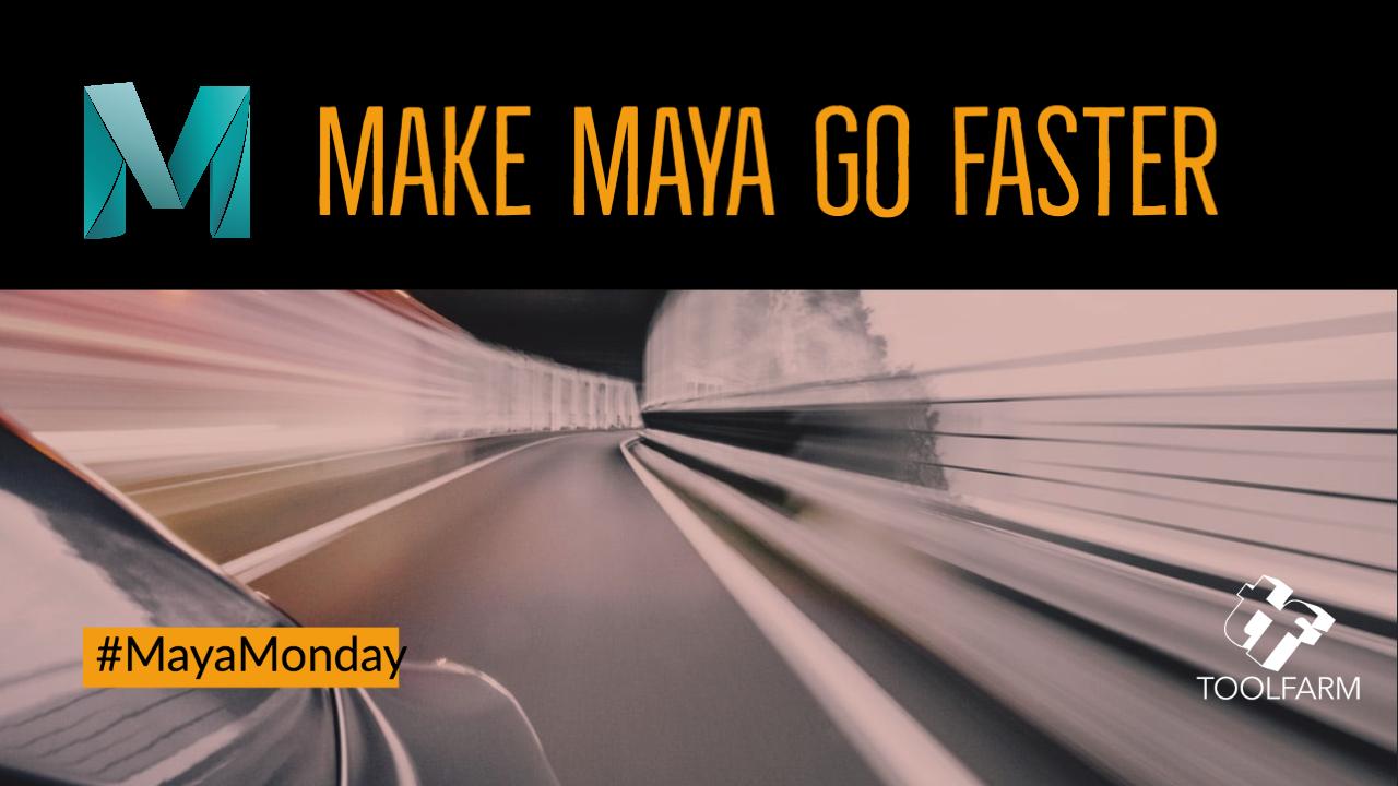 Make Maya Go Faster