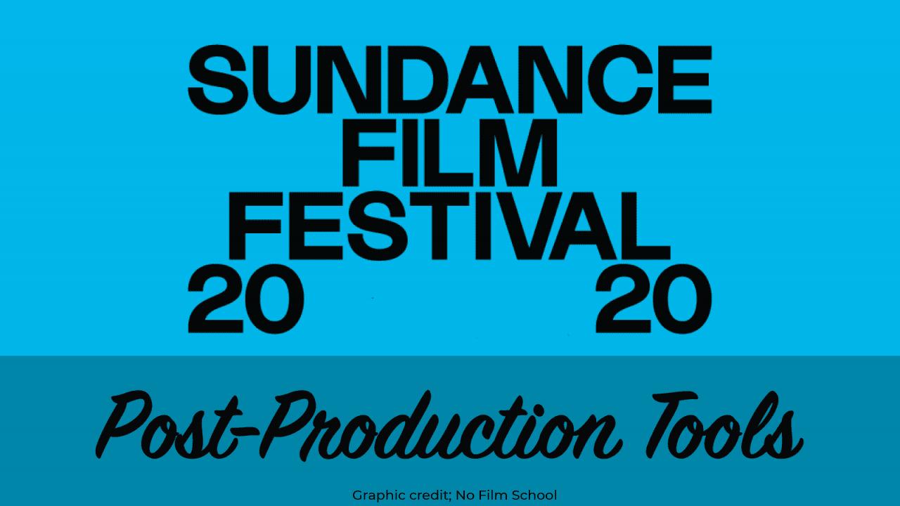 sundance film festival post production tools from No Film School