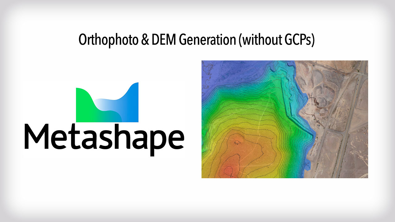 agisoft metashape Orthophoto & DEM Generation (without GCPs)