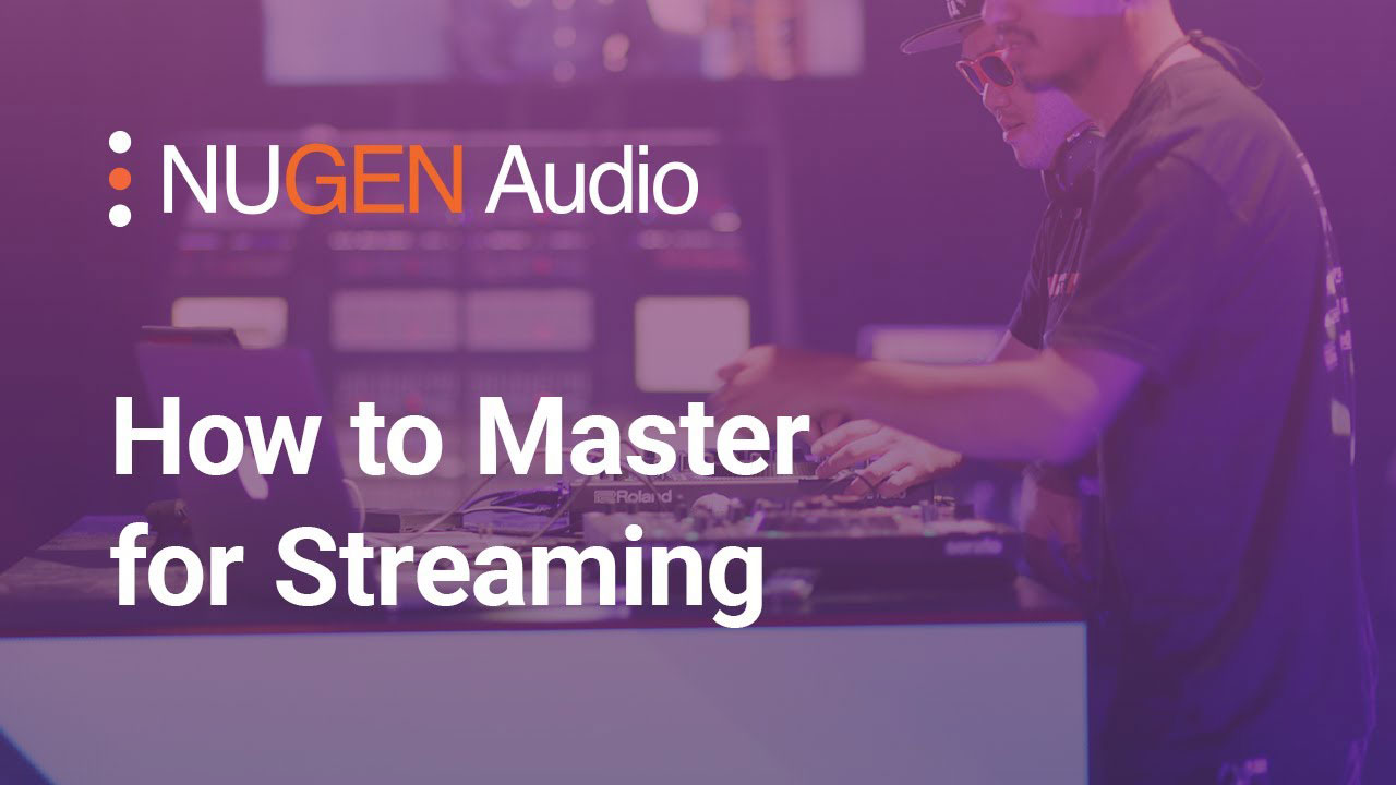 Nugen Audio How to Master for Streaming