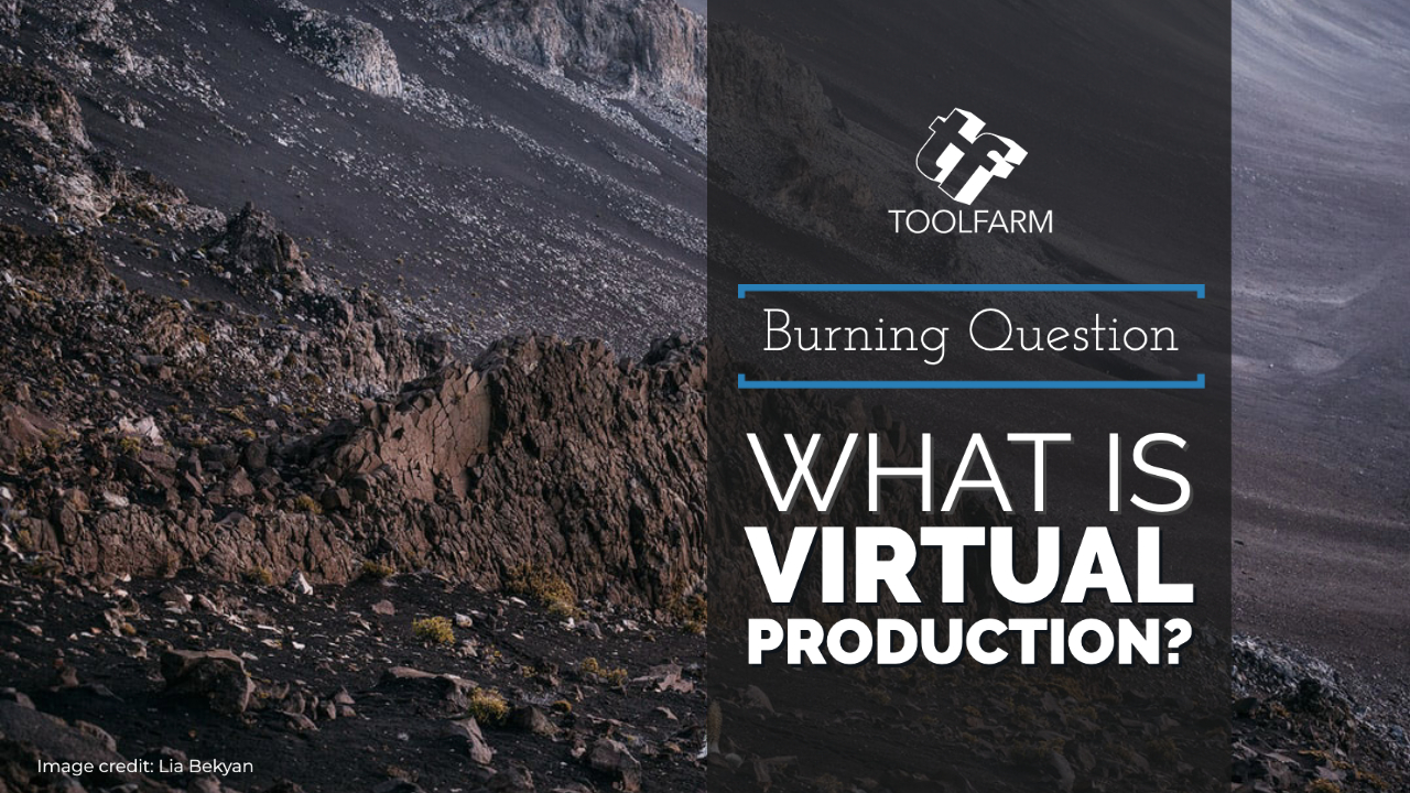 Burning Question: What is virtual production?