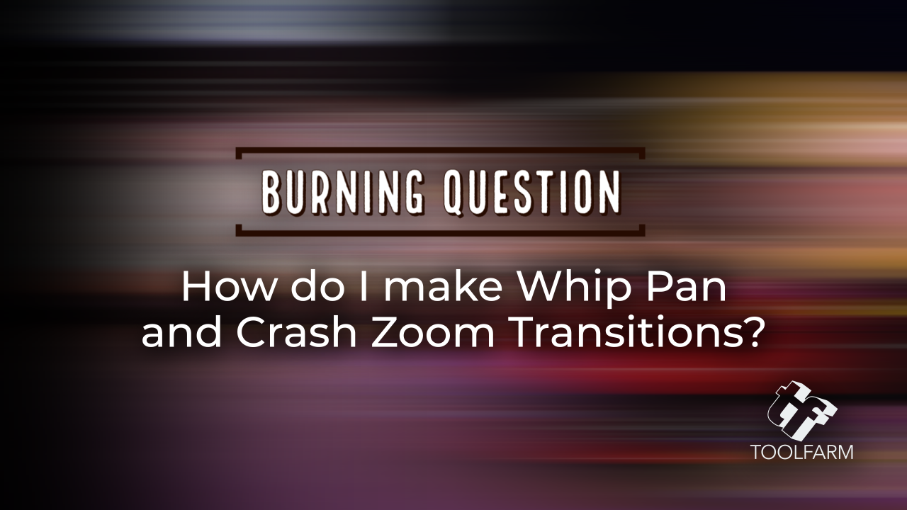 Burning Question Swish Pan and Crash Zoom transitions