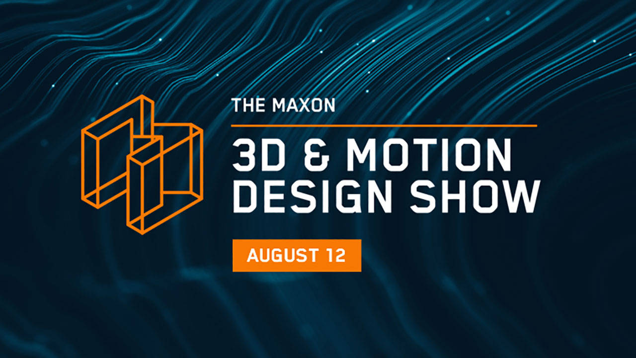 The Maxon 3D & Motion Design Show Next Wednesday Aug 12th!