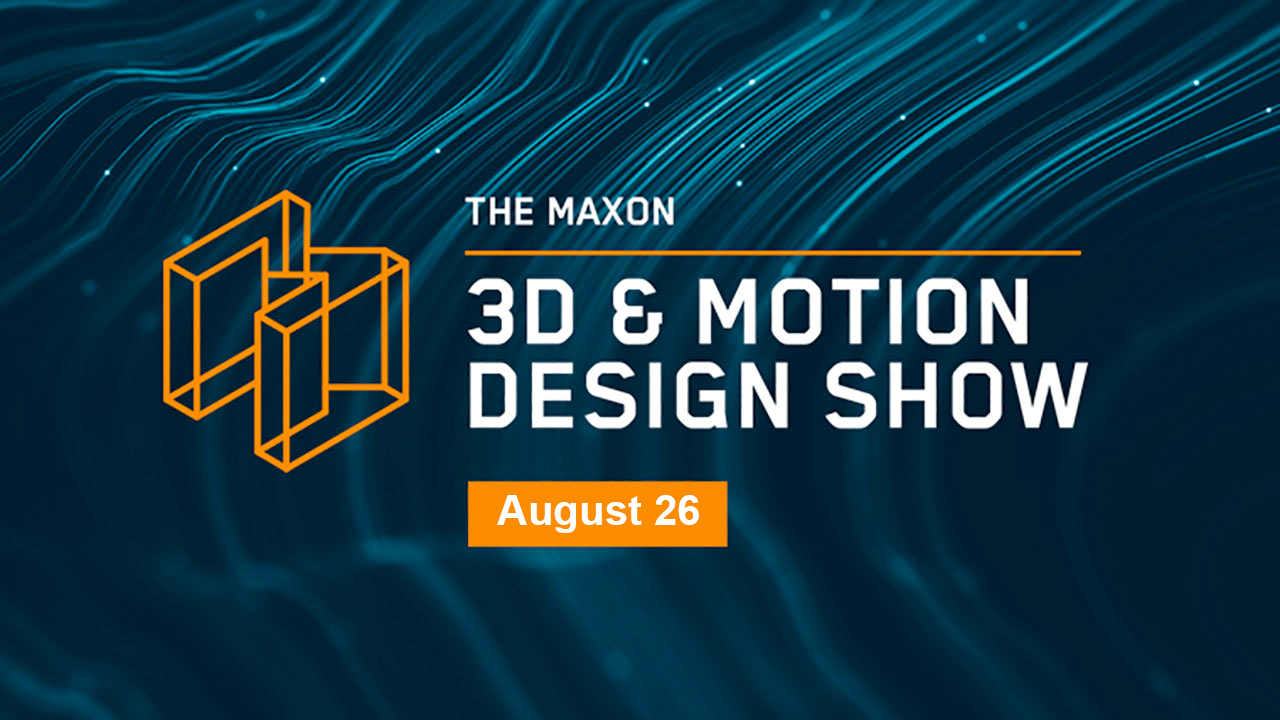 Live now! Maxon 3D & Motion Design Show SIGGRAPH Edition