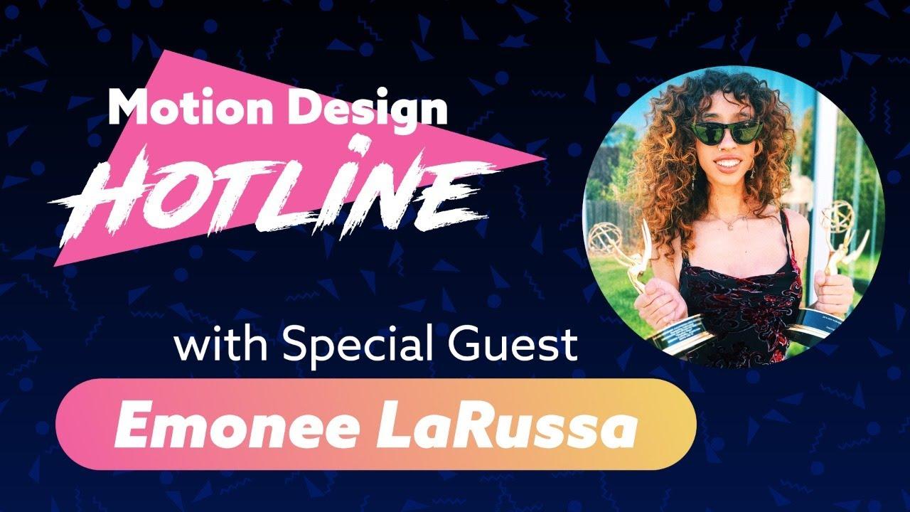Motion design hotline Emonee LaRussa