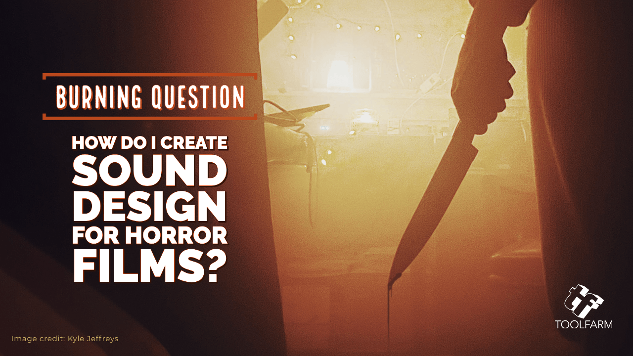 Burning Question: How Do I Create Sound Design for Horror Films?
