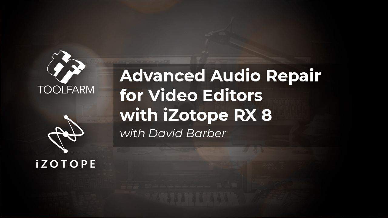 Advanced Audio Repair for Video Editors with iZotope RX 8