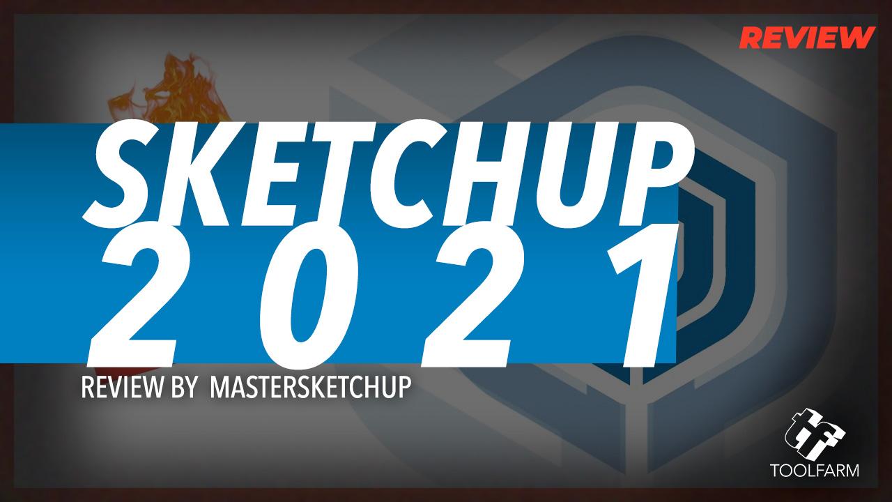 Sketchup 2021 Review by MasterSketchup