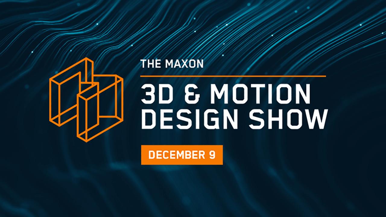 Maxon 3D & Motion Design Show December 9 2020