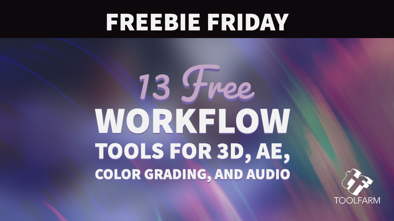 Freebies: 13 Free Workflow Tools for 3D, AE, Color Grading, Audio