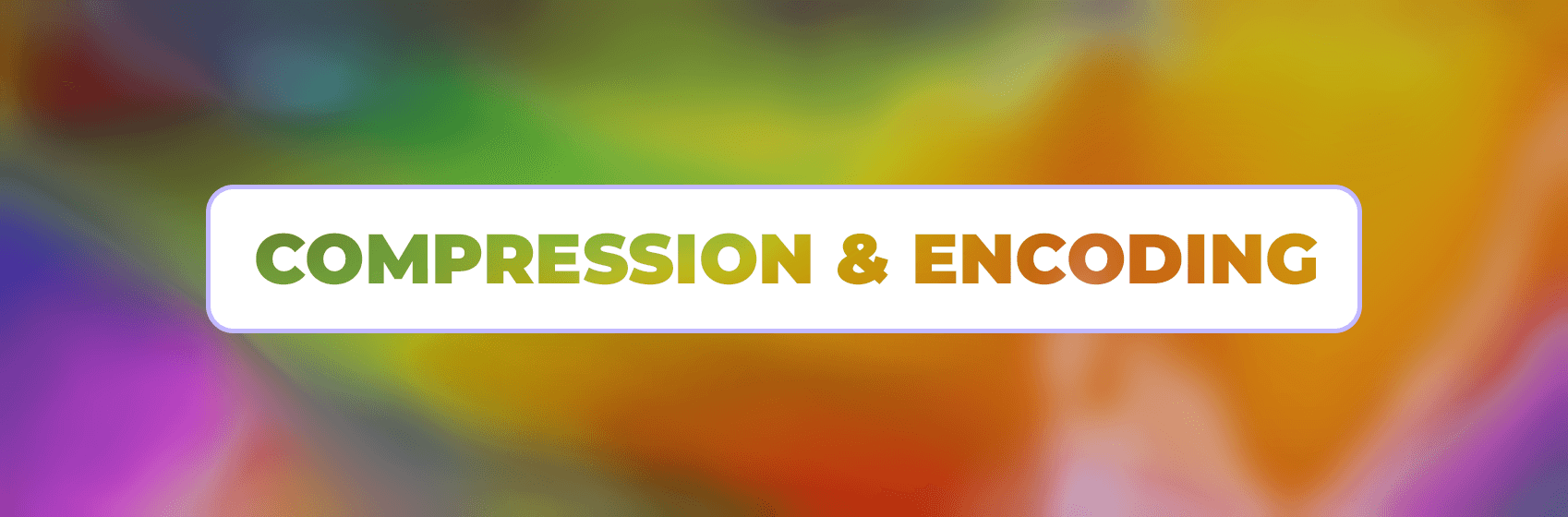Compression & Encoding