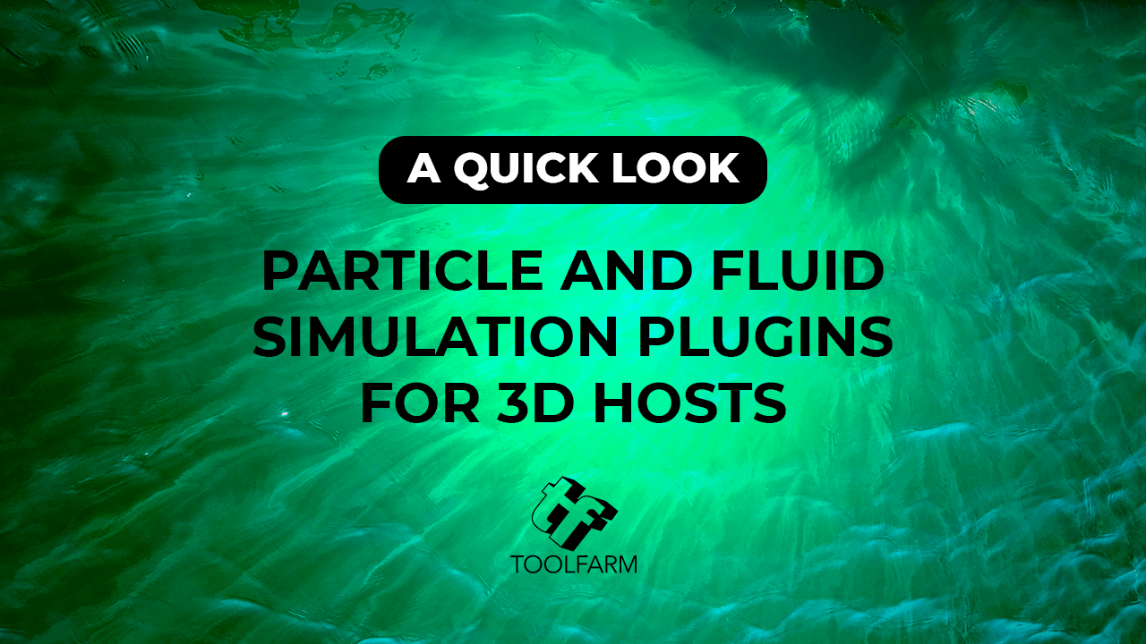 a quick look particle and fluid simulation plugins for 3d hosts at Toolfarm