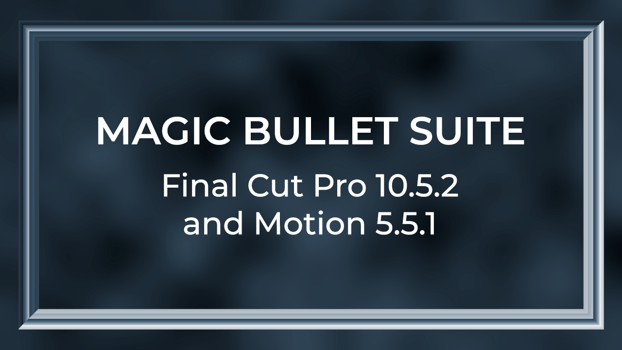 Magic Bullet Suite 14 and Final Cut Pro 10.5.2 Compatibility Notice