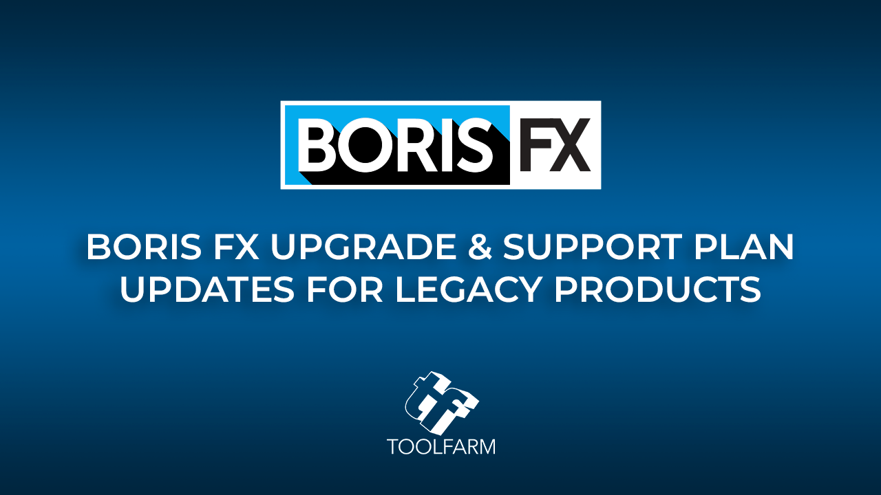 News: Boris FX Upgrade & Support Plan Updates for Legacy Products