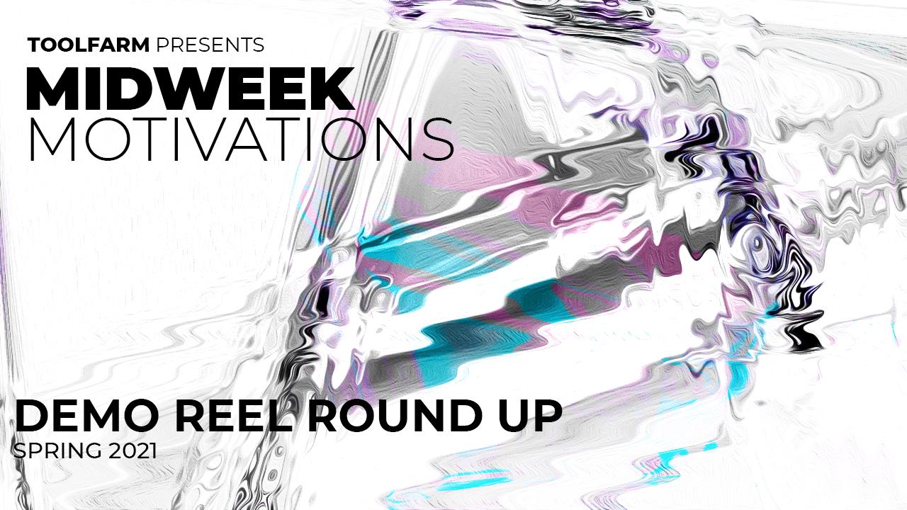 Midweek Motivations: Demo Reels Roundup Spring 2021