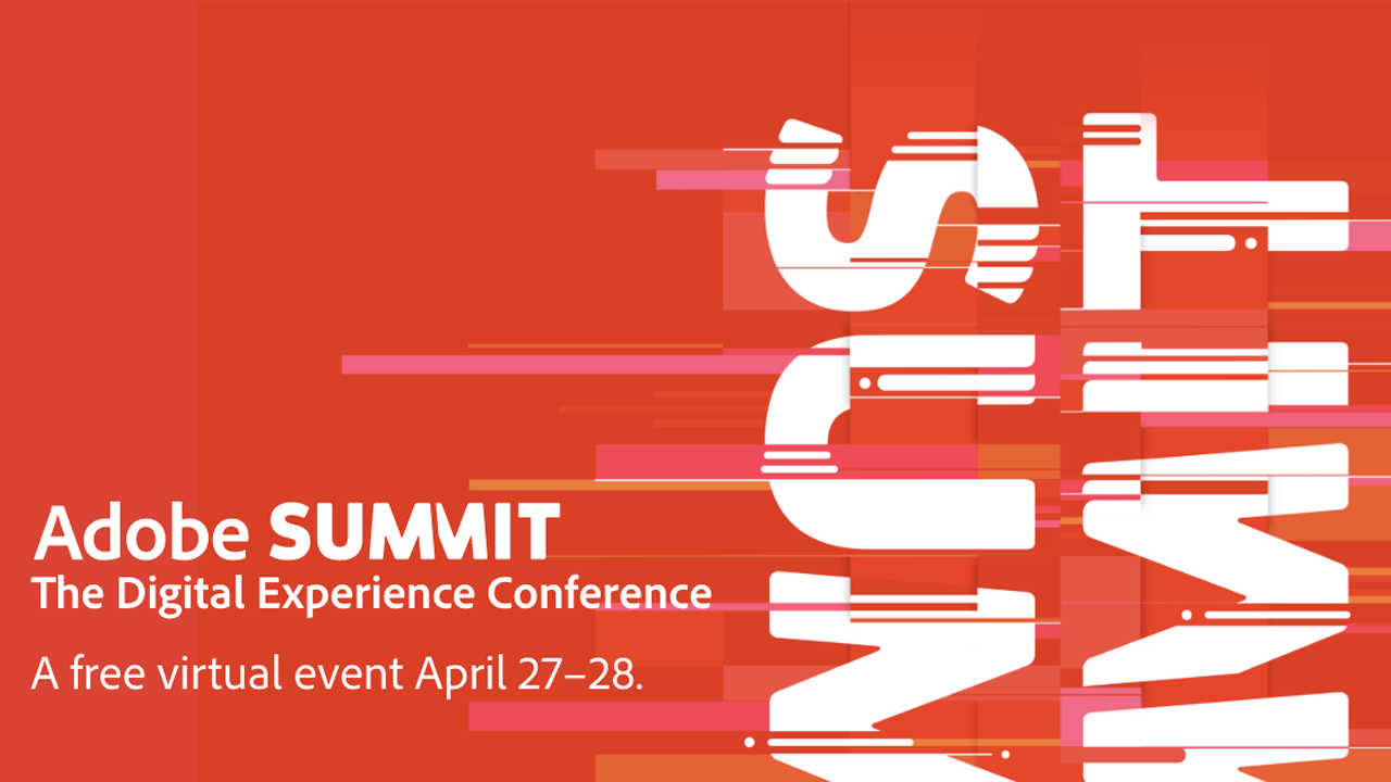 Event: Adobe Summit 2021, a Free Virtual Event April 27-29