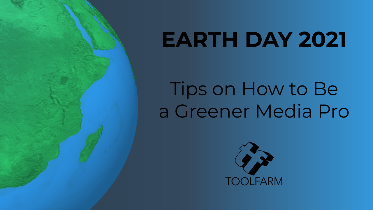 Happy Earth Day 2021! Tips on How to Be a Greener Media Pro