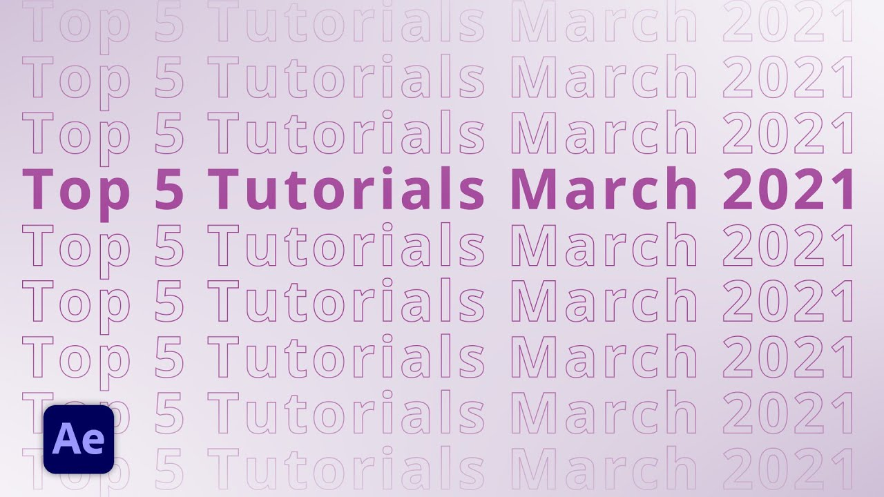 Top 5 After Effects Tutorials in March 2021 from After Effects Beginner