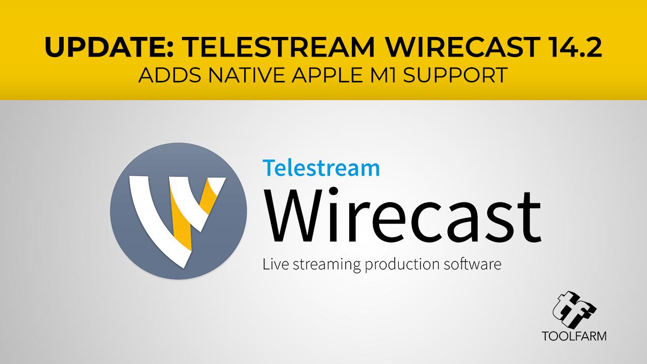 Update: Telestream Wirecast 14.2 Released, M1 Support