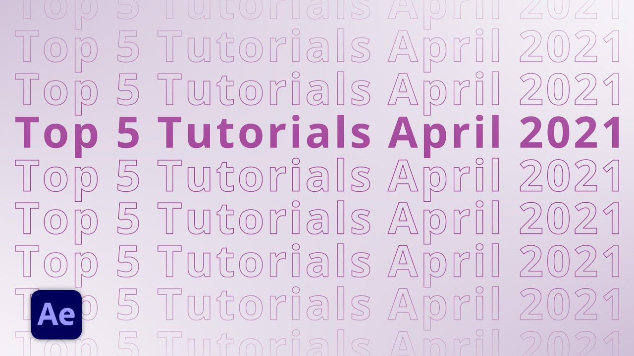 Top 5 AFTER EFFECTS Tutorials in April 2021