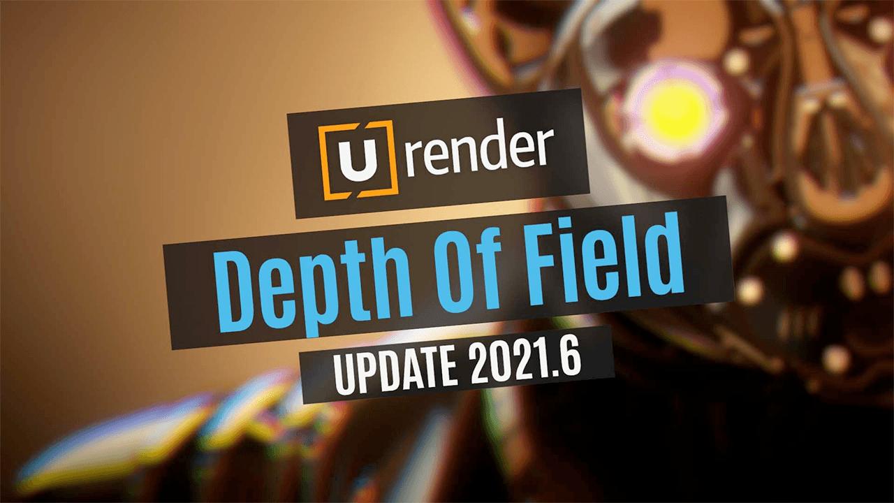 Update: U-Render 2021.6: Improved DOF, S24 Viewport Integration