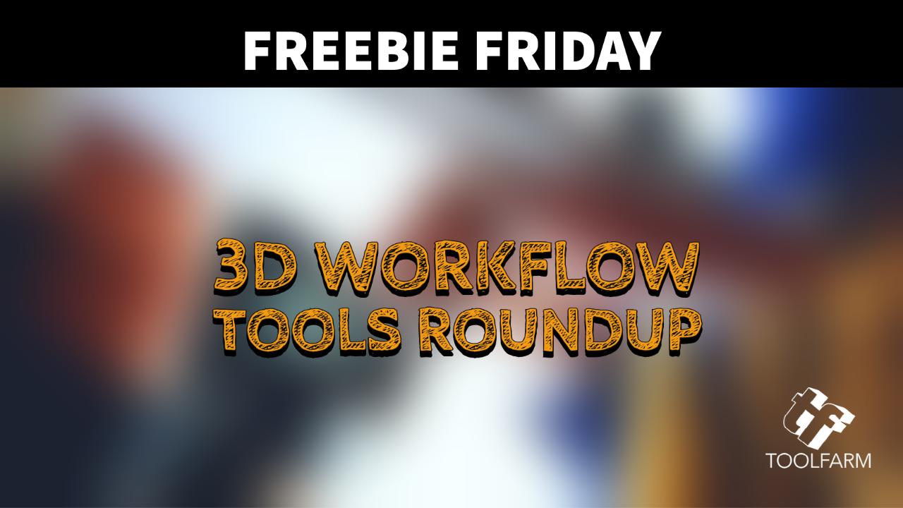 Freebies: 3D Workflow Tools Roundup