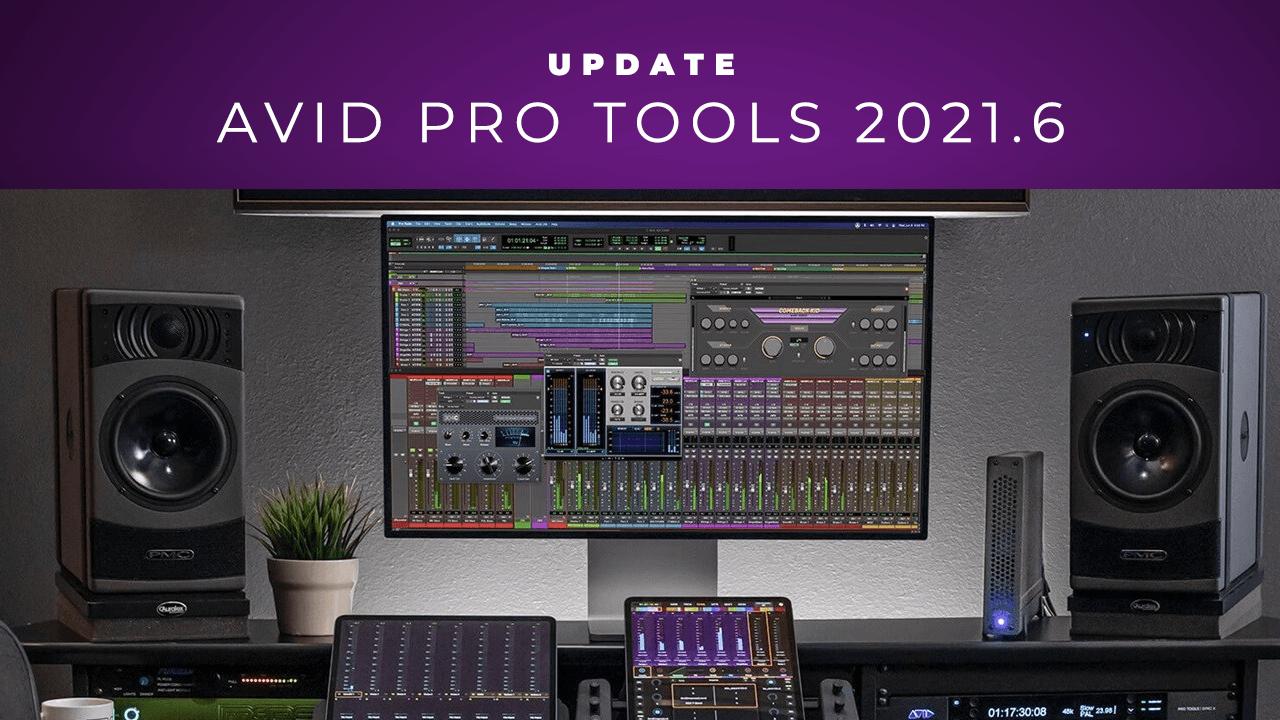 Update: Avid Pro Tools 2021.6 - June 2021 Release