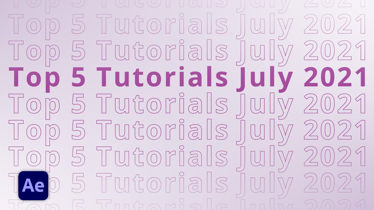 Top 5 AFTER EFFECTS Tutorials in July 2021