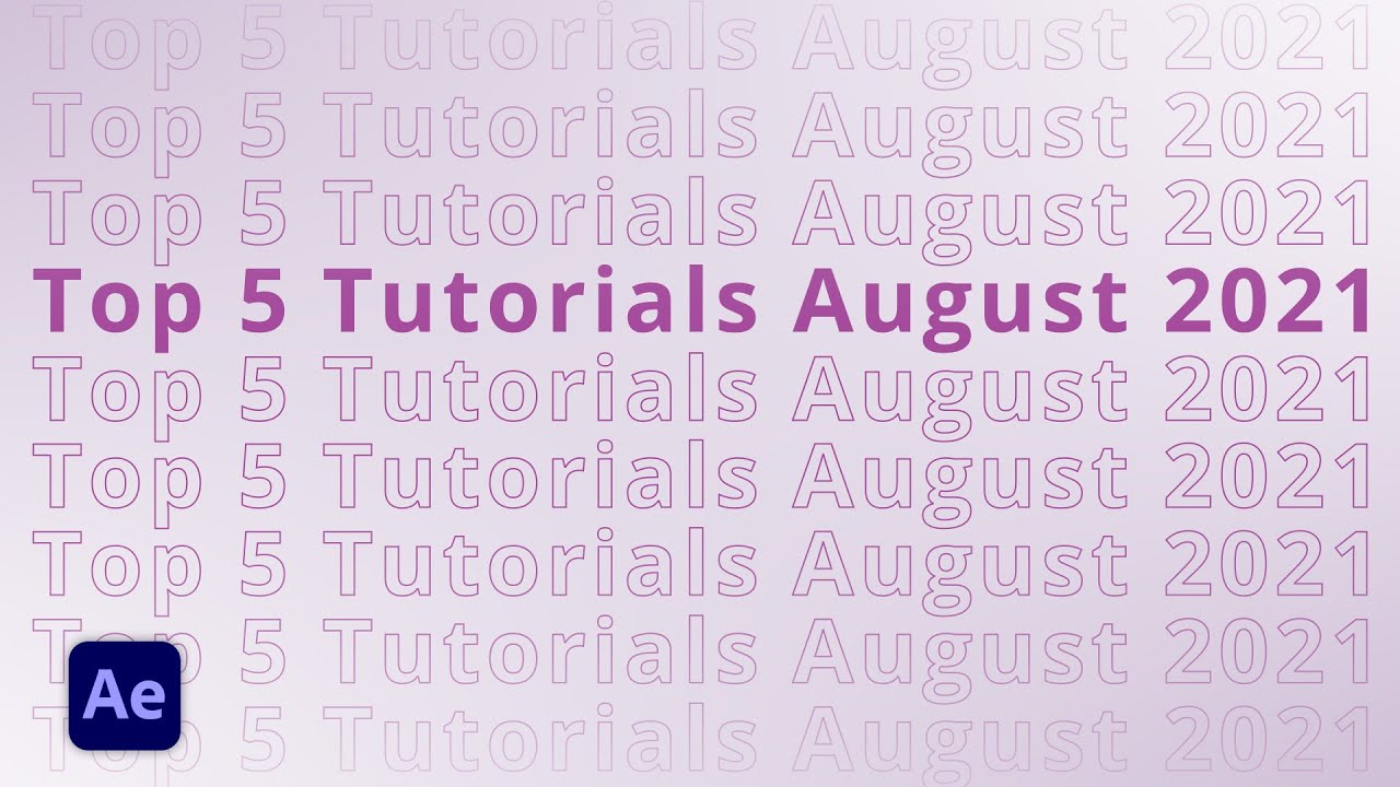 Top 5 AFTER EFFECTS Tutorials August 2021 from After Effects Beginner