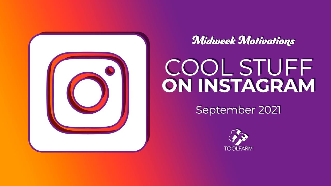 Midweek Motivations: Cool Stuff on Instagram September 2021
