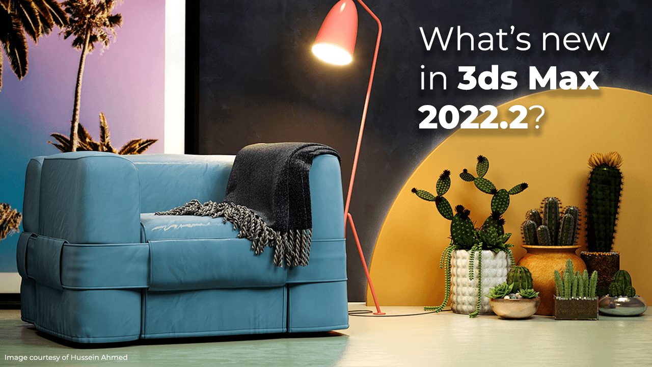Update: Autodesk 3ds Max 2022.2, See What's New.
