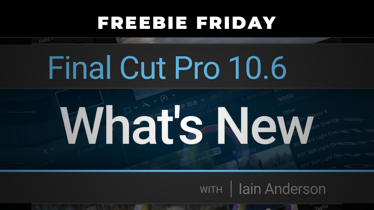 Freebie: Training Course - What's New in Final Cut Pro 10.6
