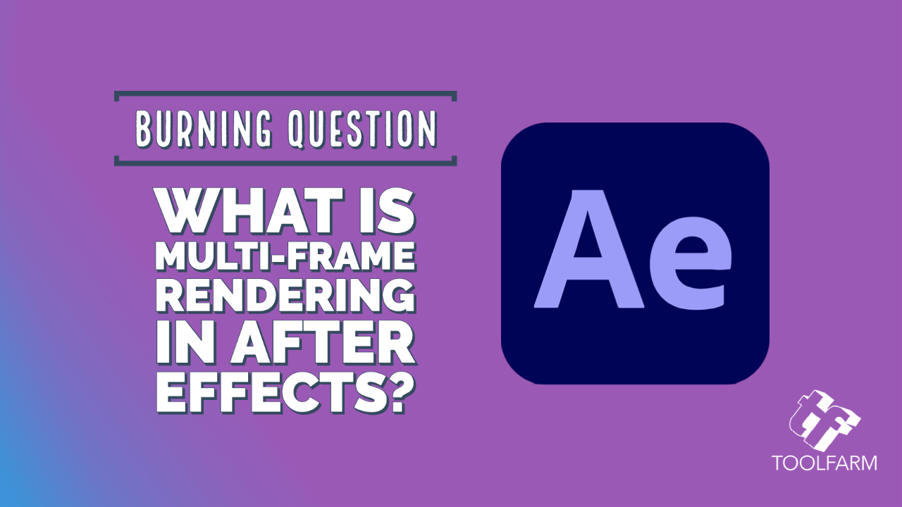 Burning Question: What is Multi-Frame Rendering in After Effects?